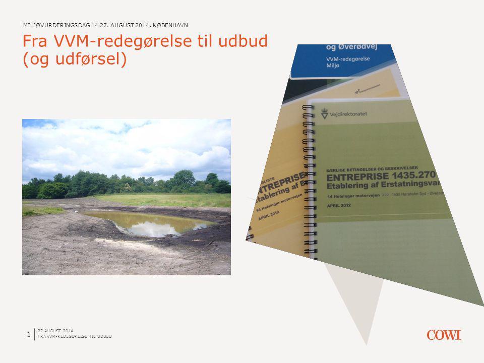 27 AUGUST 2014 FRA VVM-REDEGØRELSE TIL UDBUD 1 Fra VVM-redegørelse til udbud (og udførsel) MILJØVURDERINGSDAG'14 27.