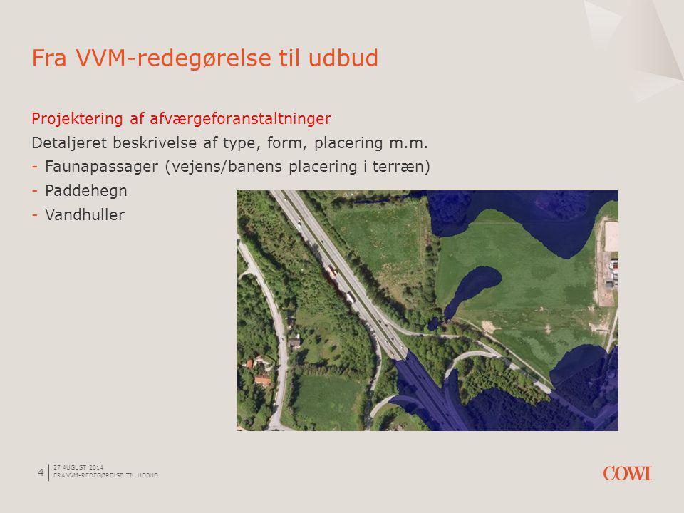 27 AUGUST 2014 FRA VVM-REDEGØRELSE TIL UDBUD 4 Projektering af afværgeforanstaltninger Detaljeret beskrivelse af type, form, placering m.m.