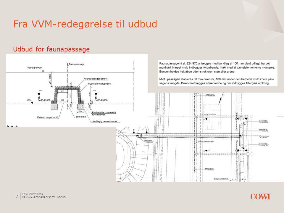 27 AUGUST 2014 FRA VVM-REDEGØRELSE TIL UDBUD 7 Udbud for faunapassage Fra VVM-redegørelse til udbud