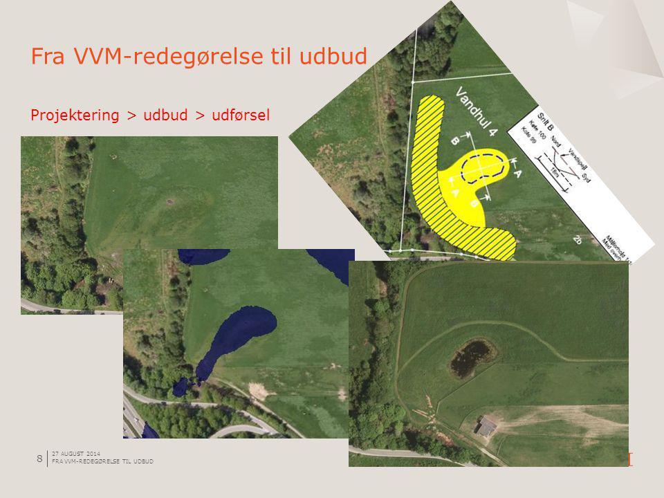 27 AUGUST 2014 FRA VVM-REDEGØRELSE TIL UDBUD 8 Projektering > udbud > udførsel Fra VVM-redegørelse til udbud