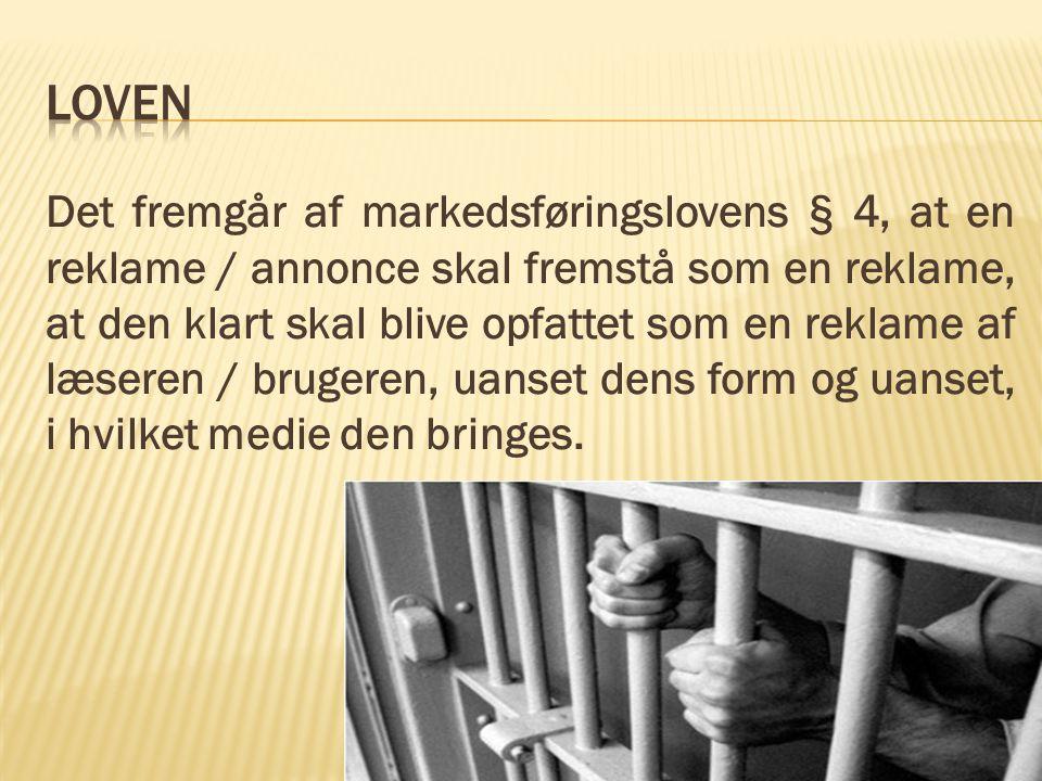 Det fremgår af markedsføringslovens § 4, at en reklame / annonce skal fremstå som en reklame, at den klart skal blive opfattet som en reklame af læseren / brugeren, uanset dens form og uanset, i hvilket medie den bringes.