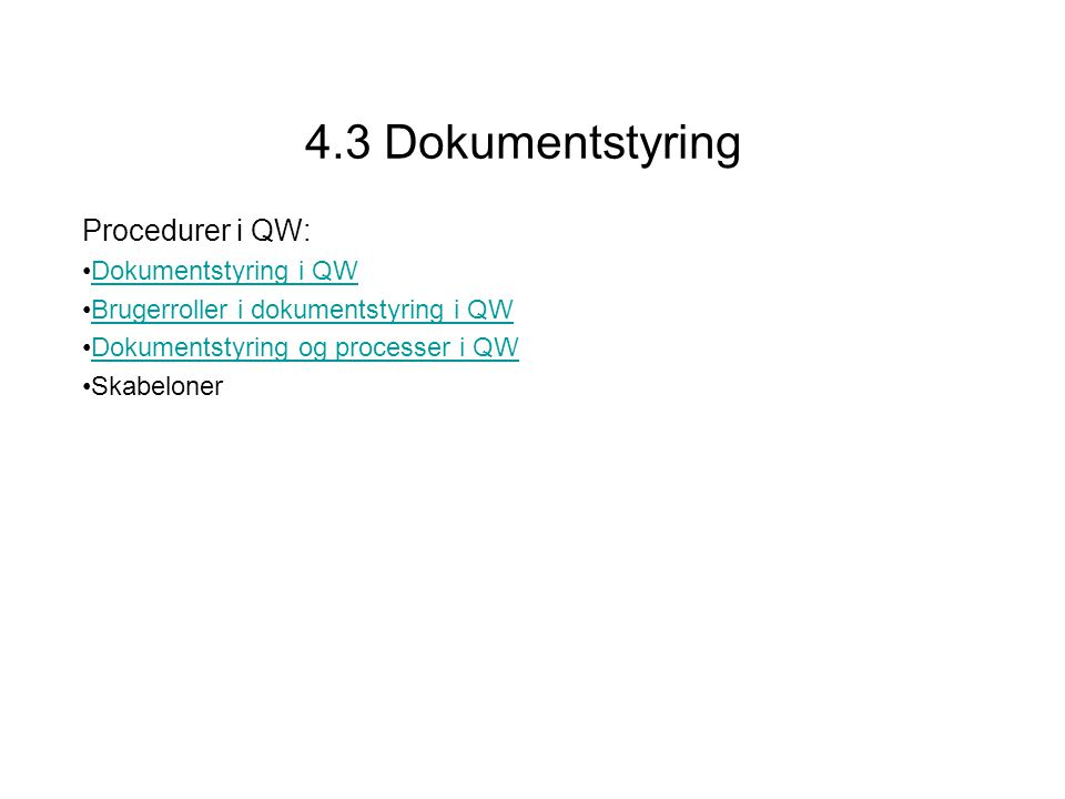 4.3 Dokumentstyring Procedurer i QW: Dokumentstyring i QW Brugerroller i dokumentstyring i QW Dokumentstyring og processer i QW Skabeloner