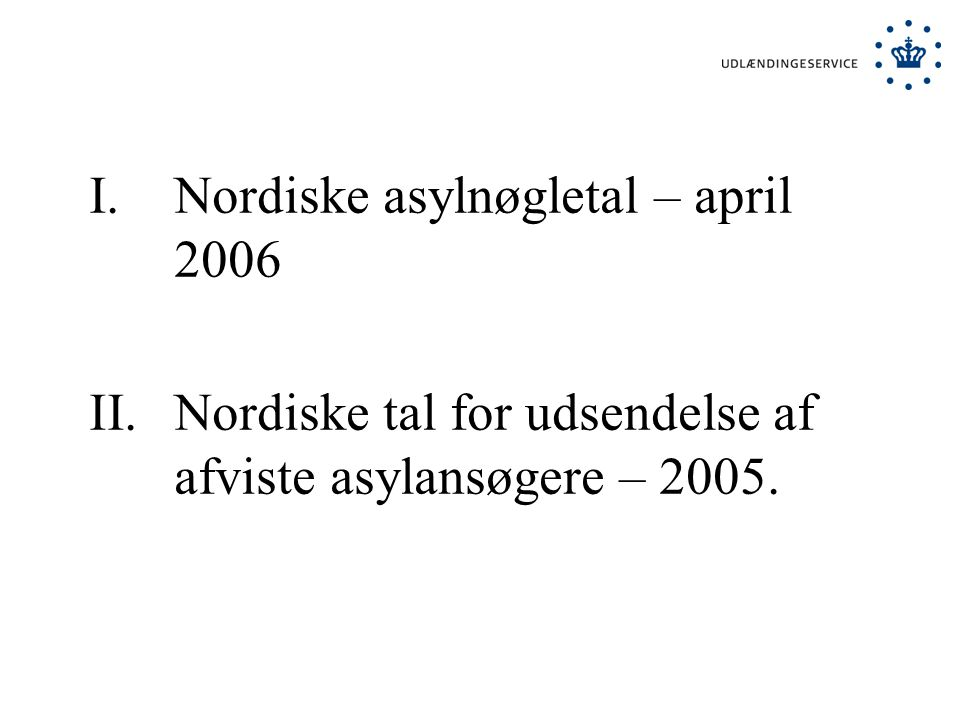 I.Nordiske asylnøgletal – april 2006 II.Nordiske tal for udsendelse af afviste asylansøgere – 2005.