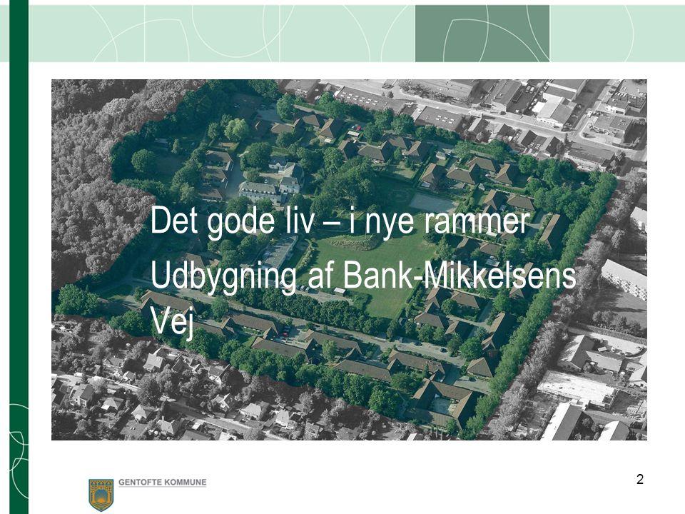 Det gode liv – i nye rammer Udbygning af Bank-Mikkelsens Vej 2