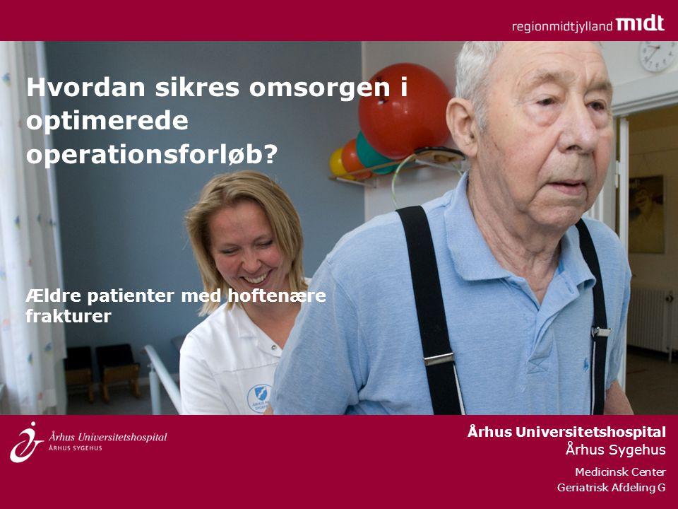 Århus Universitetshospital Århus Sygehus Medicinsk Center Geriatrisk Afdeling G Hvordan sikres omsorgen i optimerede operationsforløb.