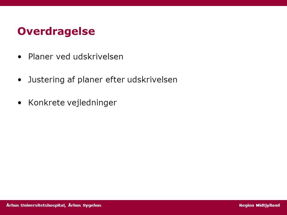 Århus Universitetshospital, Århus Sygehus Region Midtjylland Overdragelse Planer ved udskrivelsen Justering af planer efter udskrivelsen Konkrete vejledninger