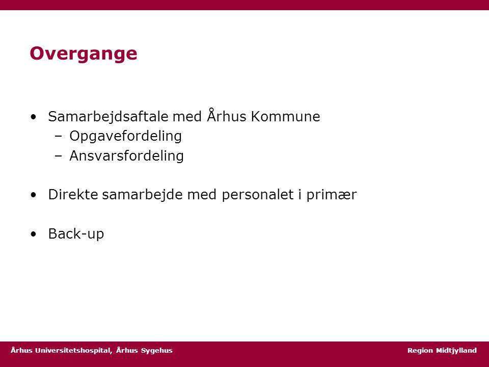 Århus Universitetshospital, Århus Sygehus Region Midtjylland Overgange Samarbejdsaftale med Århus Kommune –Opgavefordeling –Ansvarsfordeling Direkte samarbejde med personalet i primær Back-up