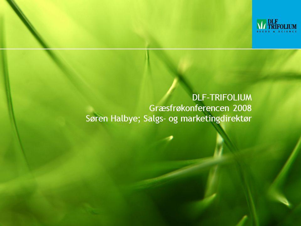 DLF–TRIFOLIUM Græsfrøkonferencen 2008 Søren Halbye; Salgs- og marketingdirektør