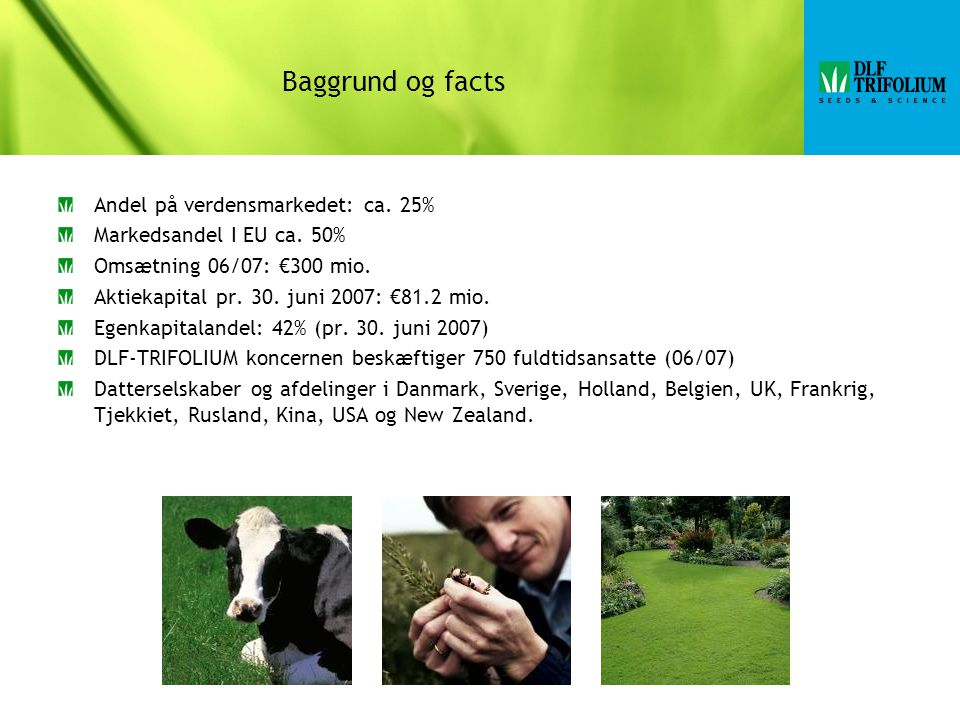 Baggrund og facts Andel på verdensmarkedet: ca. 25% Markedsandel I EU ca.
