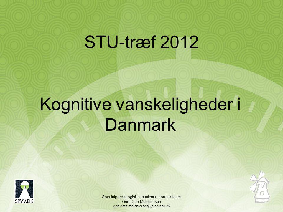Specialpædagogisk konsulent og projektleder Gert Deth Melchiorsen gert.deth.melchiorsen@hjoerring.dk STU-træf 2012 Kognitive vanskeligheder i Danmark