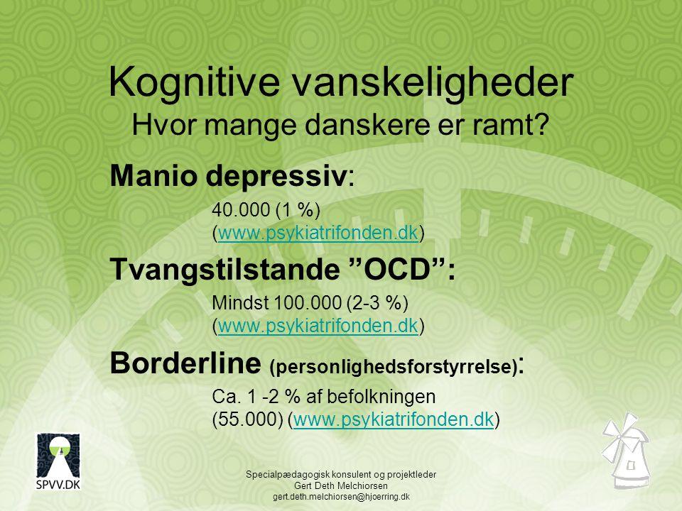 Specialpædagogisk konsulent og projektleder Gert Deth Melchiorsen gert.deth.melchiorsen@hjoerring.dk Kognitive vanskeligheder Hvor mange danskere er ramt.