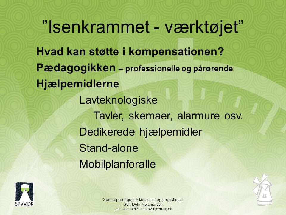 Specialpædagogisk konsulent og projektleder Gert Deth Melchiorsen gert.deth.melchiorsen@hjoerring.dk Isenkrammet - værktøjet Hvad kan støtte i kompensationen.