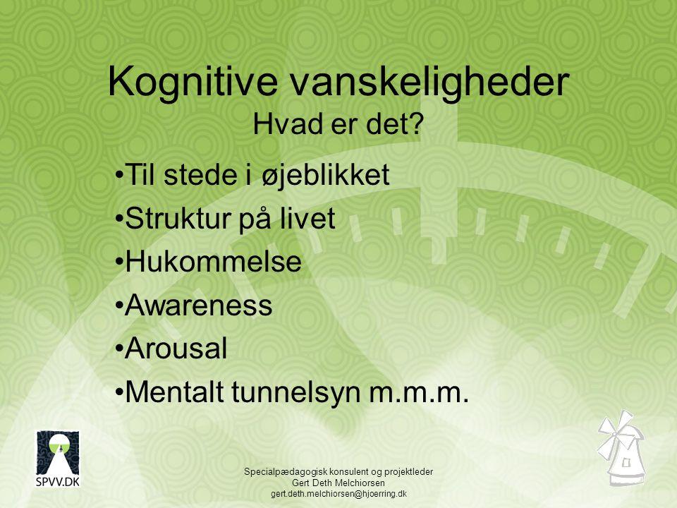 Specialpædagogisk konsulent og projektleder Gert Deth Melchiorsen gert.deth.melchiorsen@hjoerring.dk Kognitive vanskeligheder Hvad er det.