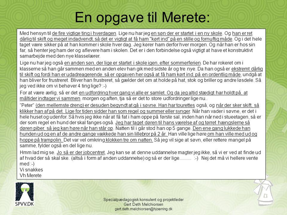 Specialpædagogisk konsulent og projektleder Gert Deth Melchiorsen gert.deth.melchiorsen@hjoerring.dk En opgave til Merete: Med hensyn til de fire vigtige ting i hverdagen.