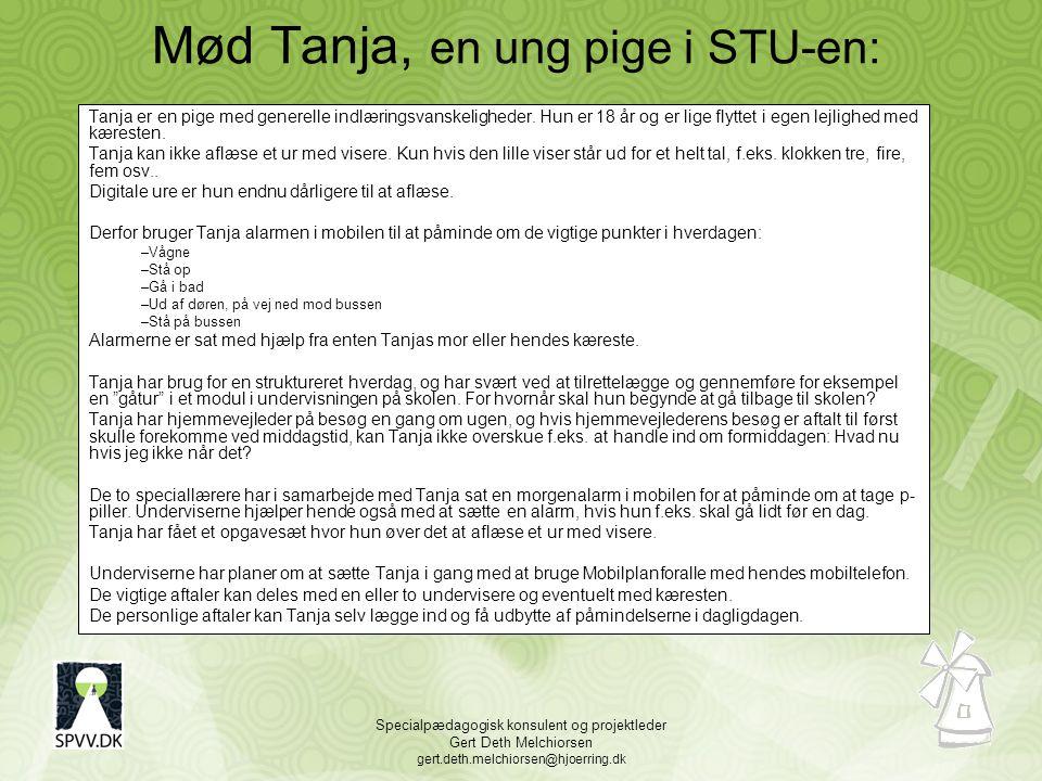 Specialpædagogisk konsulent og projektleder Gert Deth Melchiorsen gert.deth.melchiorsen@hjoerring.dk Mød Tanja, en ung pige i STU-en: Tanja er en pige med generelle indlæringsvanskeligheder.