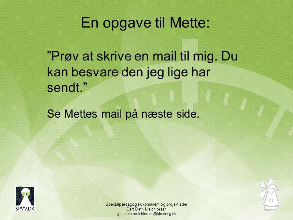 Specialpædagogisk konsulent og projektleder Gert Deth Melchiorsen gert.deth.melchiorsen@hjoerring.dk En opgave til Mette: Prøv at skrive en mail til mig.