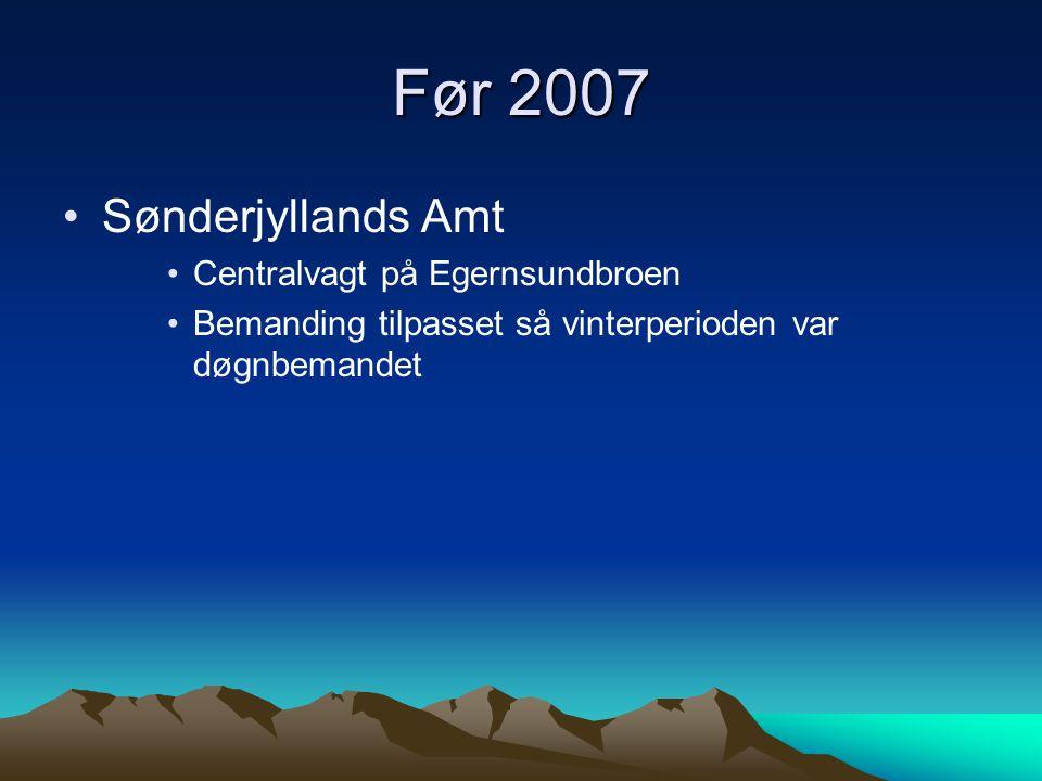 Før 2007 Sønderjyllands Amt Centralvagt på Egernsundbroen Bemanding tilpasset så vinterperioden var døgnbemandet