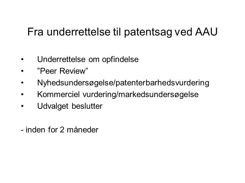 Fra underrettelse til patentsag ved AAU Underrettelse om opfindelse Peer Review Nyhedsundersøgelse/patenterbarhedsvurdering Kommerciel vurdering/markedsundersøgelse Udvalget beslutter - inden for 2 måneder