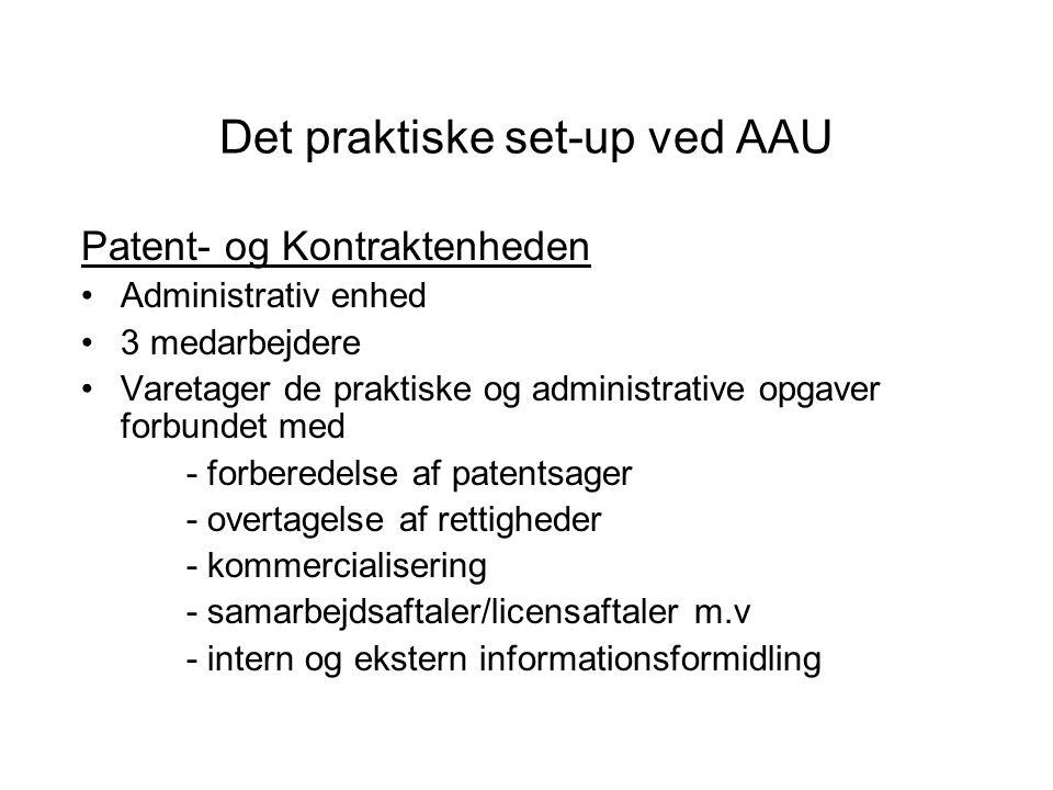 Det praktiske set-up ved AAU Patent- og Kontraktenheden Administrativ enhed 3 medarbejdere Varetager de praktiske og administrative opgaver forbundet med - forberedelse af patentsager - overtagelse af rettigheder - kommercialisering - samarbejdsaftaler/licensaftaler m.v - intern og ekstern informationsformidling