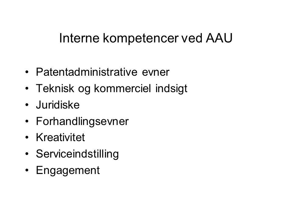 Interne kompetencer ved AAU Patentadministrative evner Teknisk og kommerciel indsigt Juridiske Forhandlingsevner Kreativitet Serviceindstilling Engagement