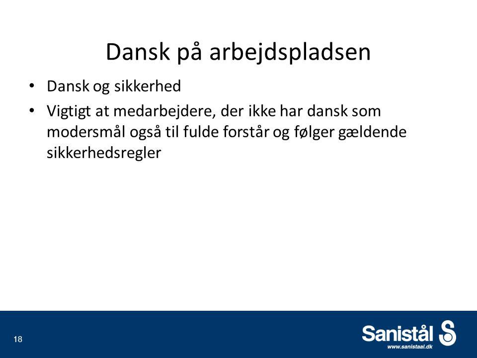Dansk på arbejdspladsen Dansk og sikkerhed Vigtigt at medarbejdere, der ikke har dansk som modersmål også til fulde forstår og følger gældende sikkerhedsregler 18
