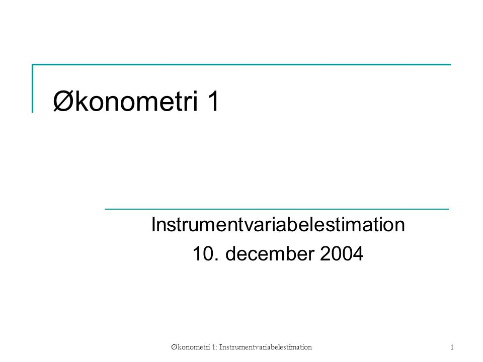 Økonometri 1: Instrumentvariabelestimation1 Økonometri 1 Instrumentvariabelestimation 10.