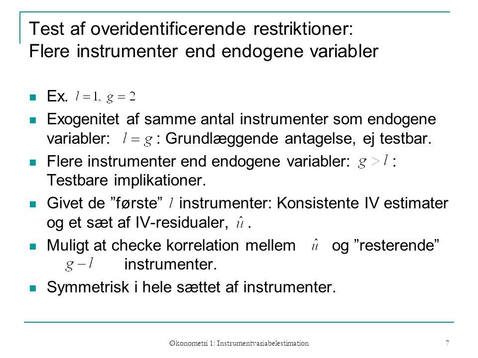 Økonometri 1: Instrumentvariabelestimation 7 Test af overidentificerende restriktioner: Flere instrumenter end endogene variabler Ex.