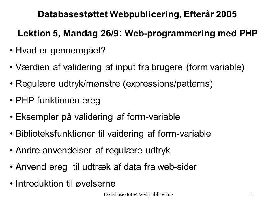 Databasestøttet Webpublicering1 Databasestøttet Webpublicering, Efterår 2005 Lektion 5, Mandag 26/9 : Web-programmering med PHP Hvad er gennemgået.