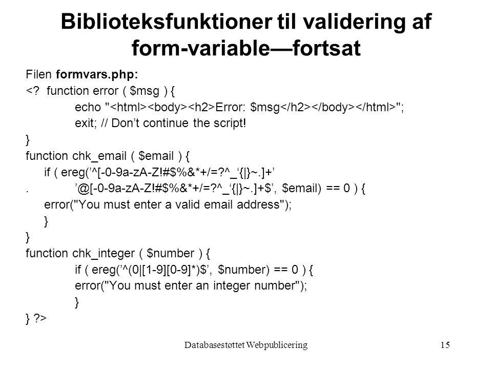 Databasestøttet Webpublicering15 Biblioteksfunktioner til validering af form-variable—fortsat Filen formvars.php: <.
