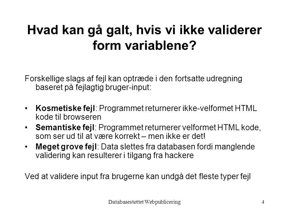 Databasestøttet Webpublicering4 Hvad kan gå galt, hvis vi ikke validerer form variablene.