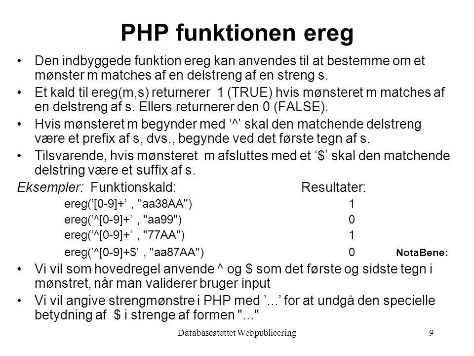 Databasestøttet Webpublicering9 PHP funktionen ereg Den indbyggede funktion ereg kan anvendes til at bestemme om et mønster m matches af en delstreng af en streng s.