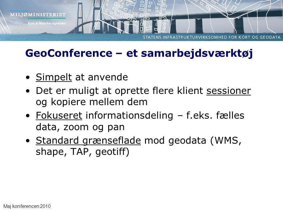 Maj konferencen 2010 GeoConference – et samarbejdsværktøj Simpelt at anvende Det er muligt at oprette flere klient sessioner og kopiere mellem dem Fokuseret informationsdeling – f.eks.