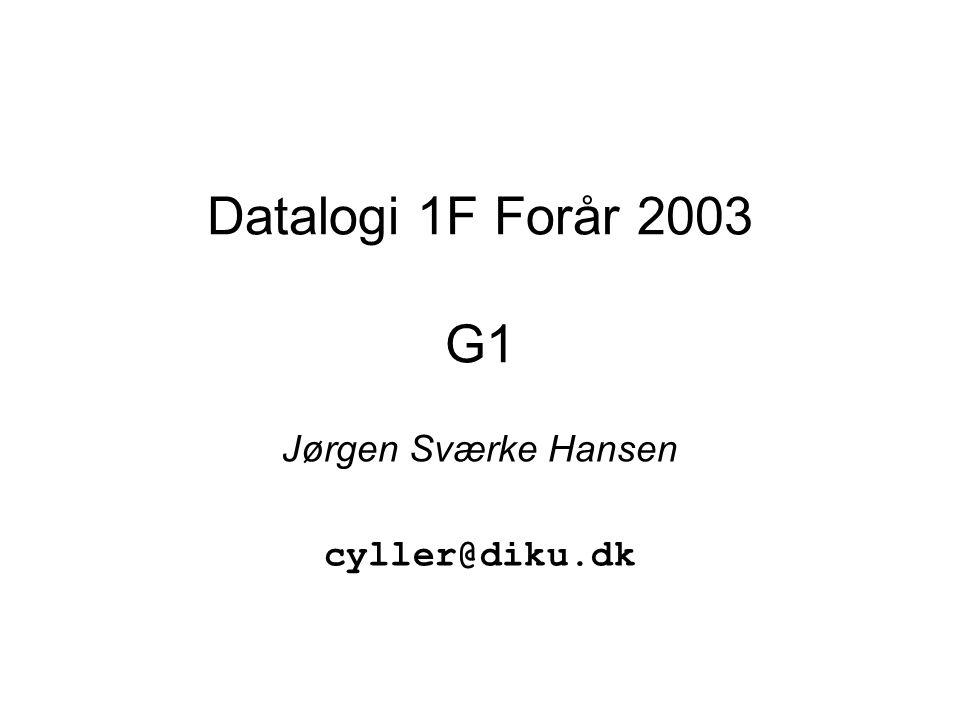 Datalogi 1F Forår 2003 G1 Jørgen Sværke Hansen cyller@diku.dk