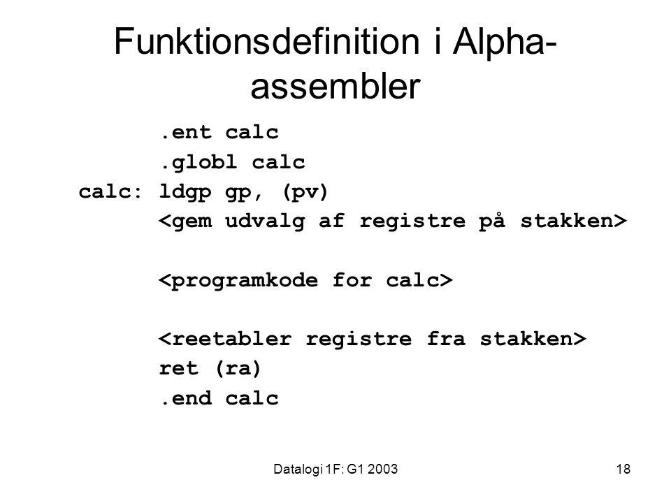 Datalogi 1F: G1 200318 Funktionsdefinition i Alpha- assembler.ent calc.globl calc calc: ldgp gp, (pv) ret (ra).end calc