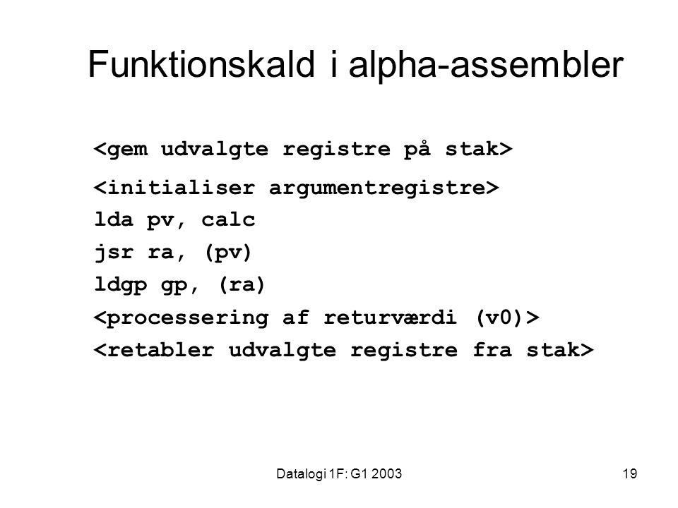 Datalogi 1F: G1 200319 Funktionskald i alpha-assembler lda pv, calc jsr ra, (pv) ldgp gp, (ra)