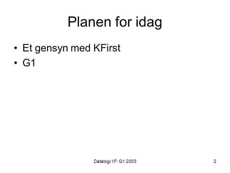 Datalogi 1F: G1 20032 Planen for idag Et gensyn med KFirst G1