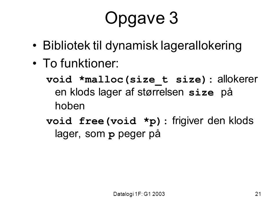 Datalogi 1F: G1 200321 Opgave 3 Bibliotek til dynamisk lagerallokering To funktioner: void *malloc(size_t size): allokerer en klods lager af størrelsen size på hoben void free(void *p): frigiver den klods lager, som p peger på