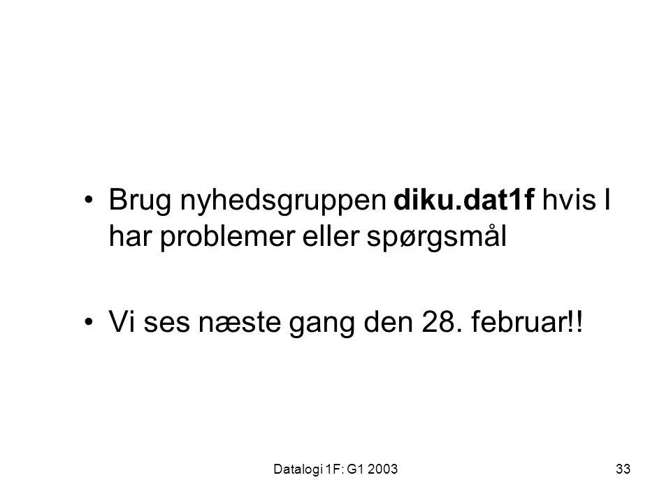 Datalogi 1F: G1 200333 Brug nyhedsgruppen diku.dat1f hvis I har problemer eller spørgsmål Vi ses næste gang den 28.