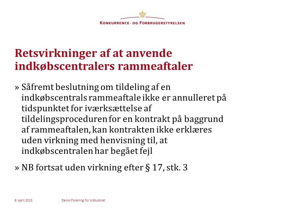 Retsvirkninger af at anvende indkøbscentralers rammeaftaler »Såfremt beslutning om tildeling af en indkøbscentrals rammeaftale ikke er annulleret på tidspunktet for iværksættelse af tildelingsproceduren for en kontrakt på baggrund af rammeaftalen, kan kontrakten ikke erklæres uden virkning med henvisning til, at indkøbscentralen har begået fejl »NB fortsat uden virkning efter § 17, stk.