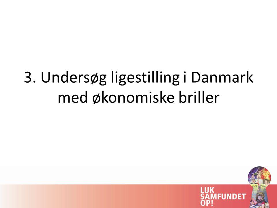 3. Undersøg ligestilling i Danmark med økonomiske briller