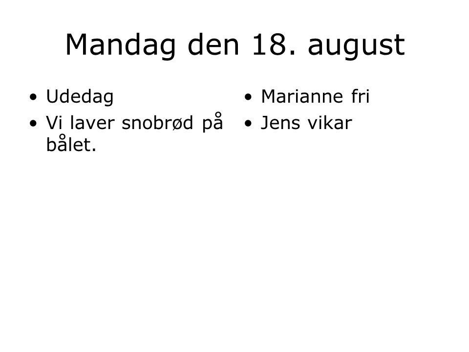 Mandag den 18. august Udedag Vi laver snobrød på bålet. Marianne fri Jens vikar