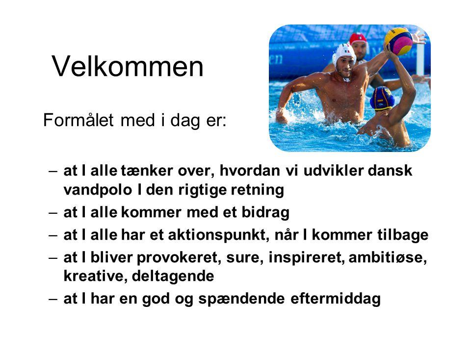 Velkommen Formålet med i dag er: –at I alle tænker over, hvordan vi udvikler dansk vandpolo I den rigtige retning –at I alle kommer med et bidrag –at