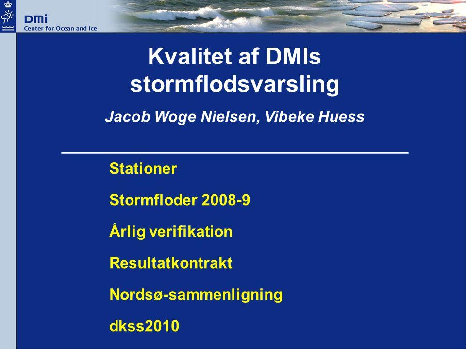 Kvalitet af DMIs stormflodsvarsling Jacob Woge Nielsen, Vibeke Huess ________________________________________ Stationer Stormfloder 2008-9 Årlig verifikation Resultatkontrakt Nordsø-sammenligning dkss2010