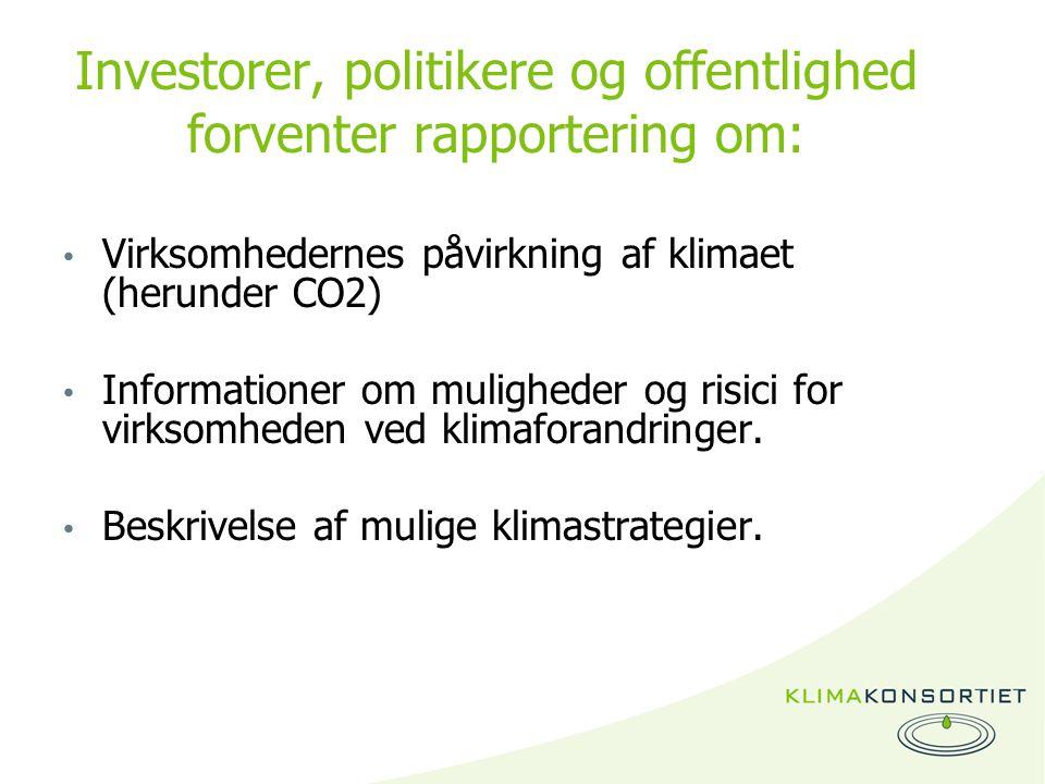 Investorer, politikere og offentlighed forventer rapportering om: Virksomhedernes påvirkning af klimaet (herunder CO2) Informationer om muligheder og risici for virksomheden ved klimaforandringer.