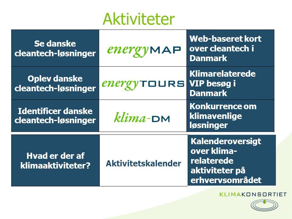 Aktiviteter Se danske cleantech-løsninger Web-baseret kort over cleantech i Danmark Oplev danske cleantech-løsninger Klimarelaterede VIP besøg i Danmark Identificer danske cleantech-løsninger Konkurrence om klimavenlige løsninger Hvad er der af klimaaktiviteter.