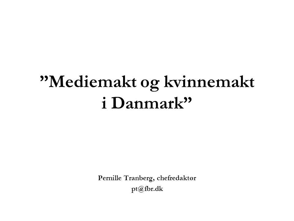 Mediemakt og kvinnemakt i Danmark Pernille Tranberg, chefredaktør pt@fbr.dk