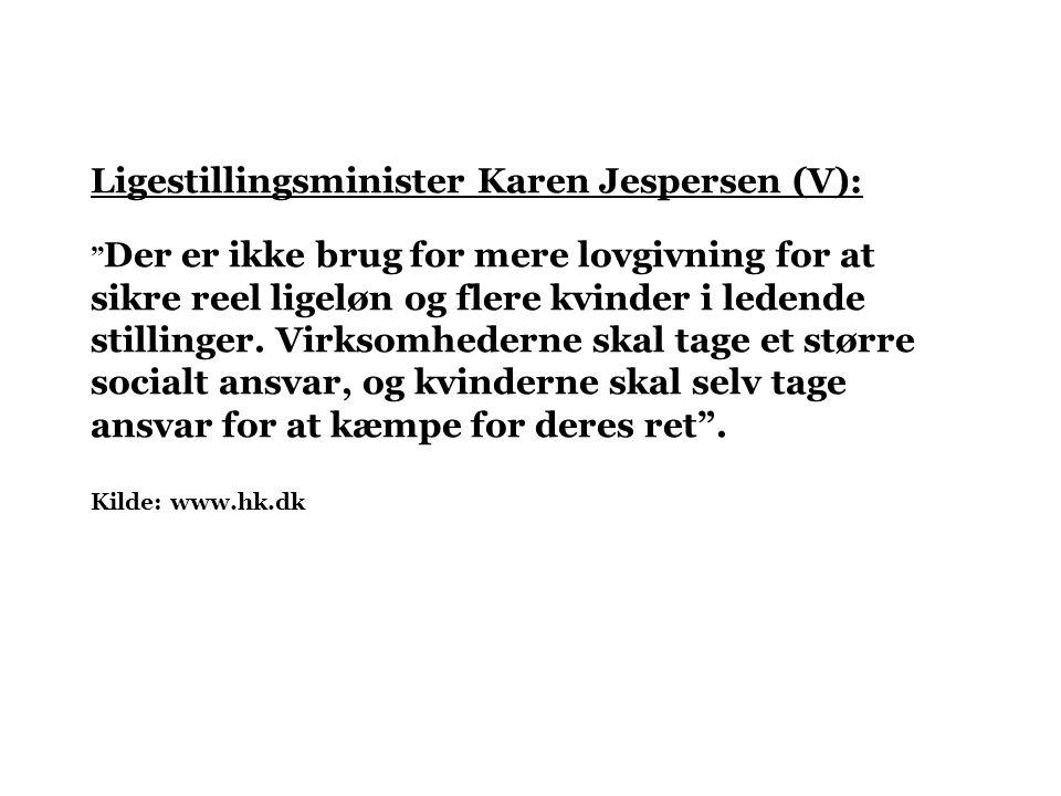 Ligestillingsminister Karen Jespersen (V): Der er ikke brug for mere lovgivning for at sikre reel ligeløn og flere kvinder i ledende stillinger.