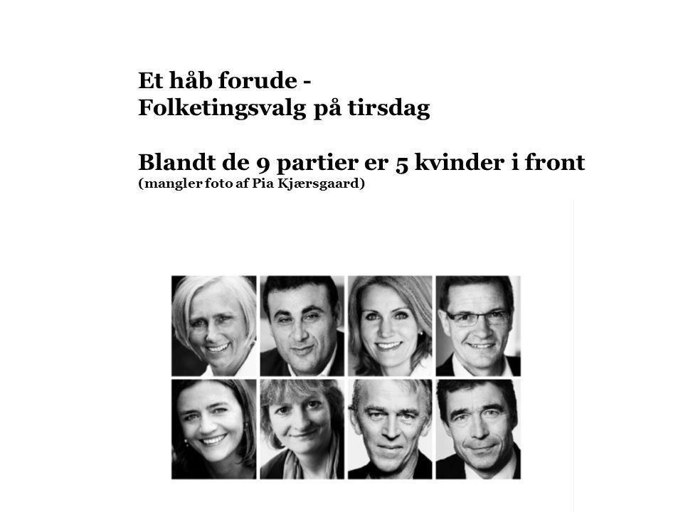 Et håb forude - Folketingsvalg på tirsdag Blandt de 9 partier er 5 kvinder i front (mangler foto af Pia Kjærsgaard)
