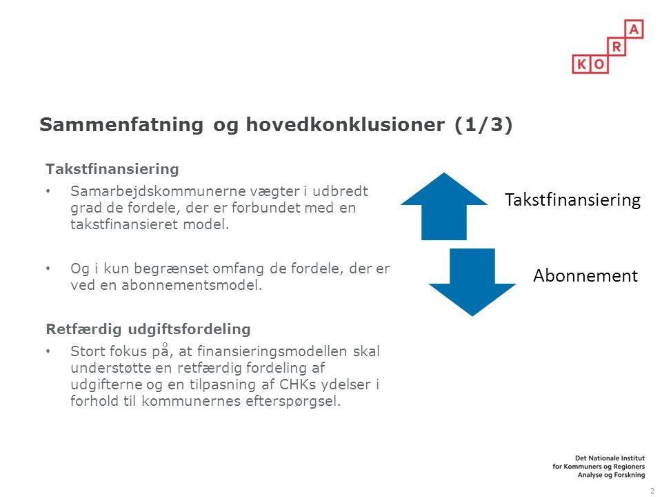 Sammenfatning og hovedkonklusioner (1/3) 2 Takstfinansiering Samarbejdskommunerne vægter i udbredt grad de fordele, der er forbundet med en takstfinansieret model.