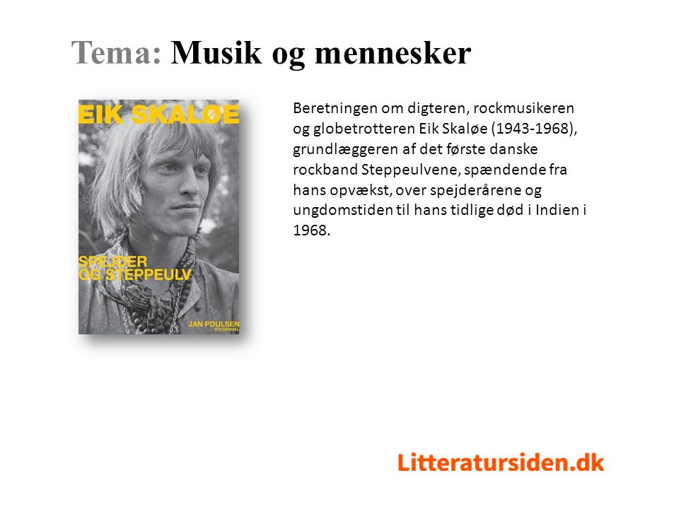 Beretningen om digteren, rockmusikeren og globetrotteren Eik Skaløe (1943-1968), grundlæggeren af det første danske rockband Steppeulvene, spændende fra hans opvækst, over spejderårene og ungdomstiden til hans tidlige død i Indien i 1968.